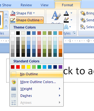 To remove an outline color, click the Shape Outline button, and then click No Outline.