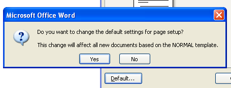 To make your changes the default settings for all new documents, click Default, and then click Yes.
